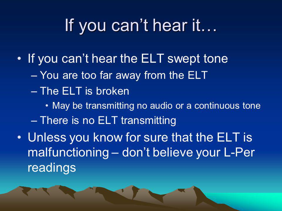 If you can't hear it… If you can't hear the ELT swept tone