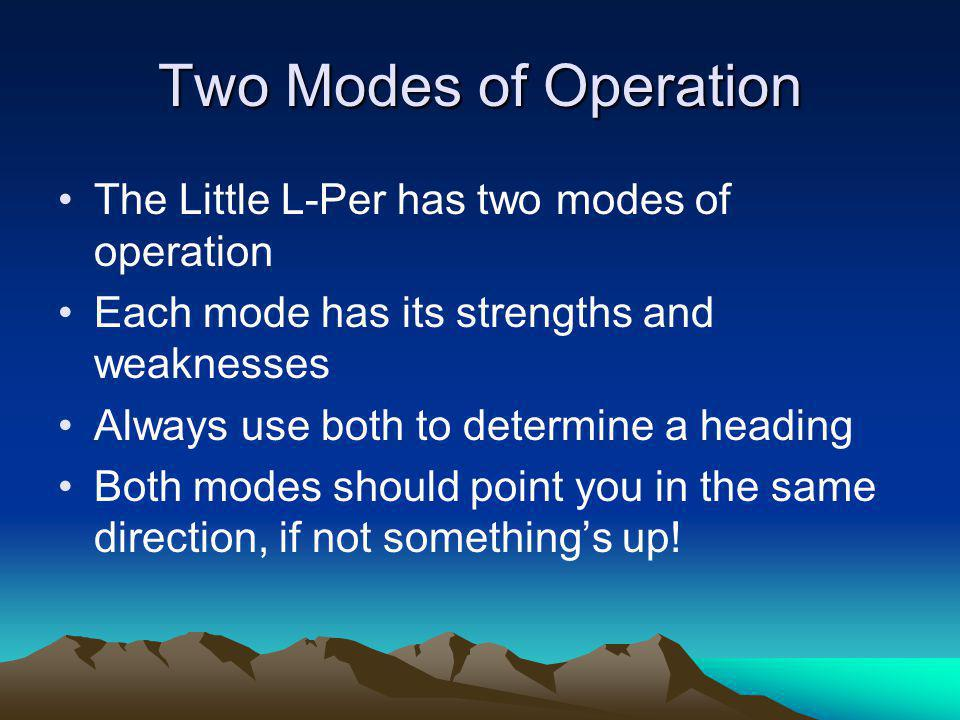 Two Modes of Operation The Little L-Per has two modes of operation
