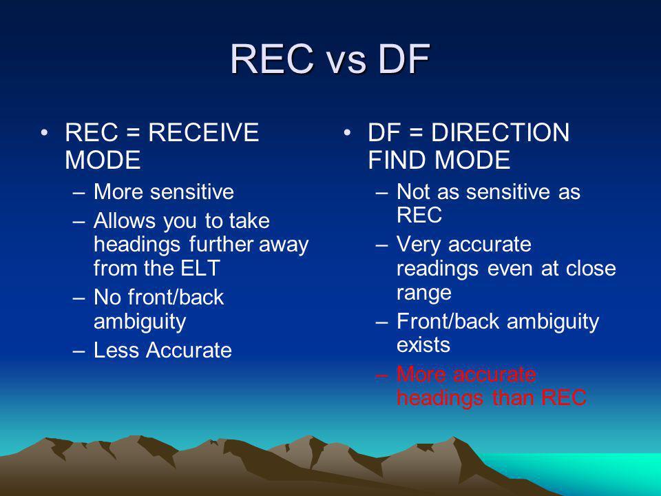 REC vs DF REC = RECEIVE MODE DF = DIRECTION FIND MODE More sensitive
