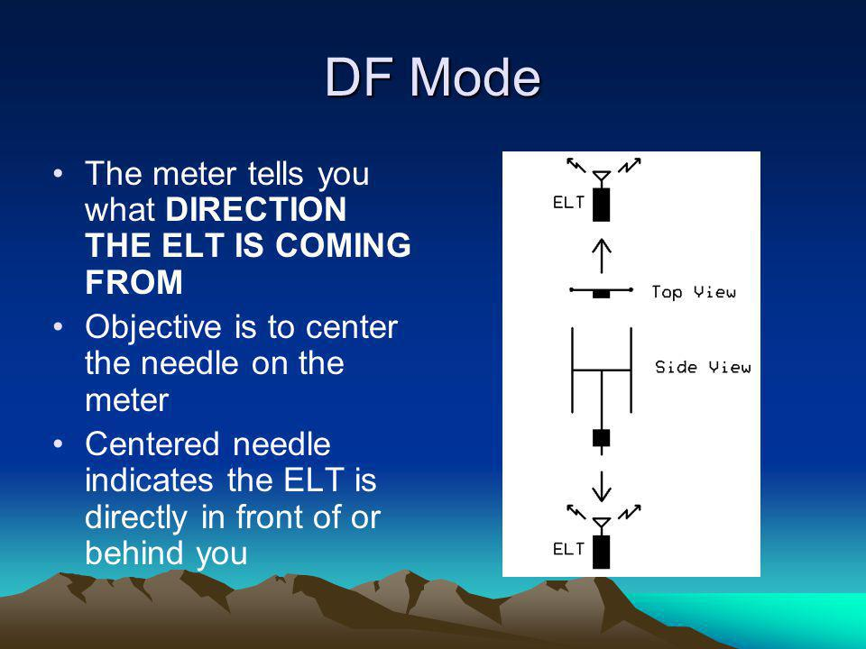 DF Mode The meter tells you what DIRECTION THE ELT IS COMING FROM