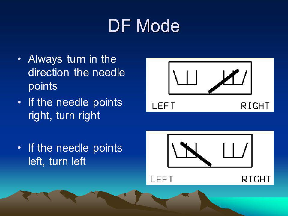 DF Mode Always turn in the direction the needle points