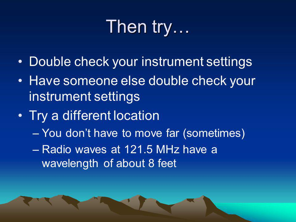 Then try… Double check your instrument settings