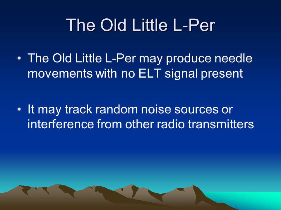 The Old Little L-Per The Old Little L-Per may produce needle movements with no ELT signal present.