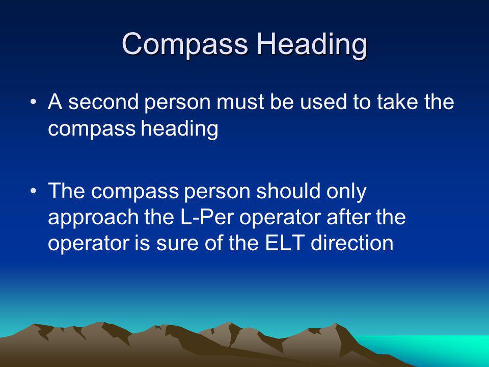 Compass Heading A second person must be used to take the compass heading.