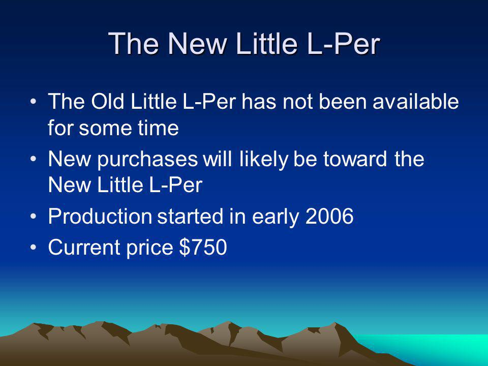 The New Little L-Per The Old Little L-Per has not been available for some time. New purchases will likely be toward the New Little L-Per.