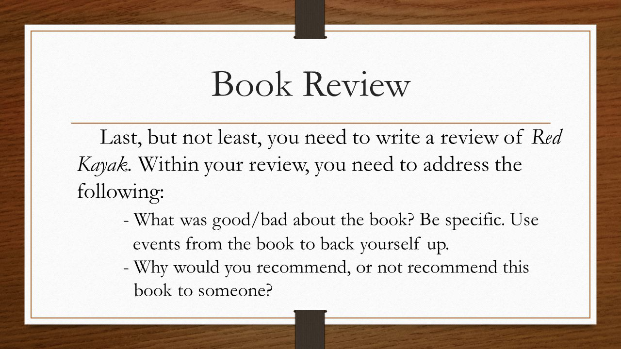 Book Review Last, but not least, you need to write a review of Red Kayak. Within your review, you need to address the following: