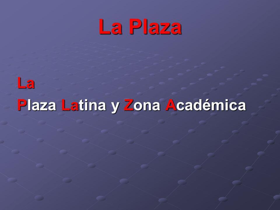 La Plaza La Plaza Latina y Zona Académica