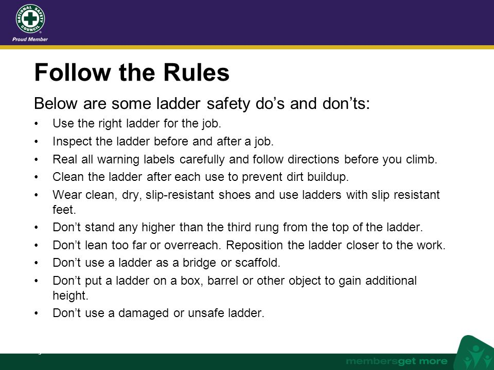 Follow the Rules Below are some ladder safety do's and don'ts: