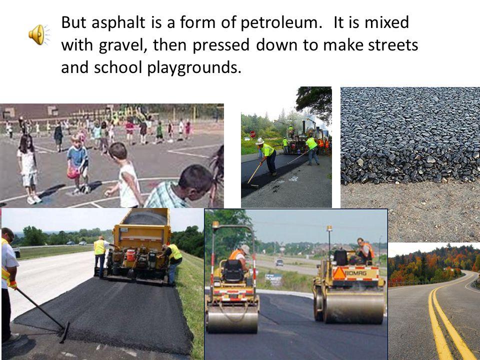 But asphalt is a form of petroleum
