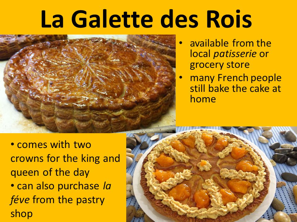 La Galette des Rois available from the local patisserie or grocery store. many French people still bake the cake at home.