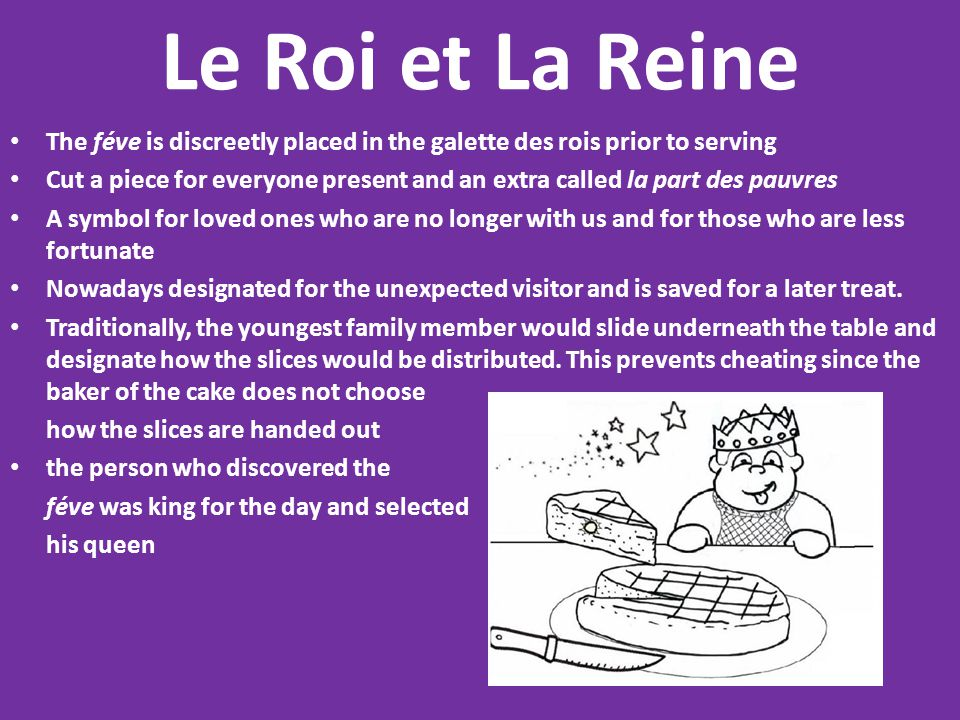 Le Roi et La Reine The féve is discreetly placed in the galette des rois prior to serving.