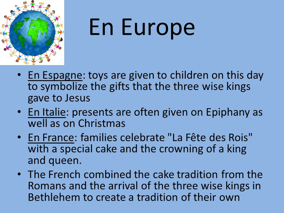 En Europe En Espagne: toys are given to children on this day to symbolize the gifts that the three wise kings gave to Jesus.