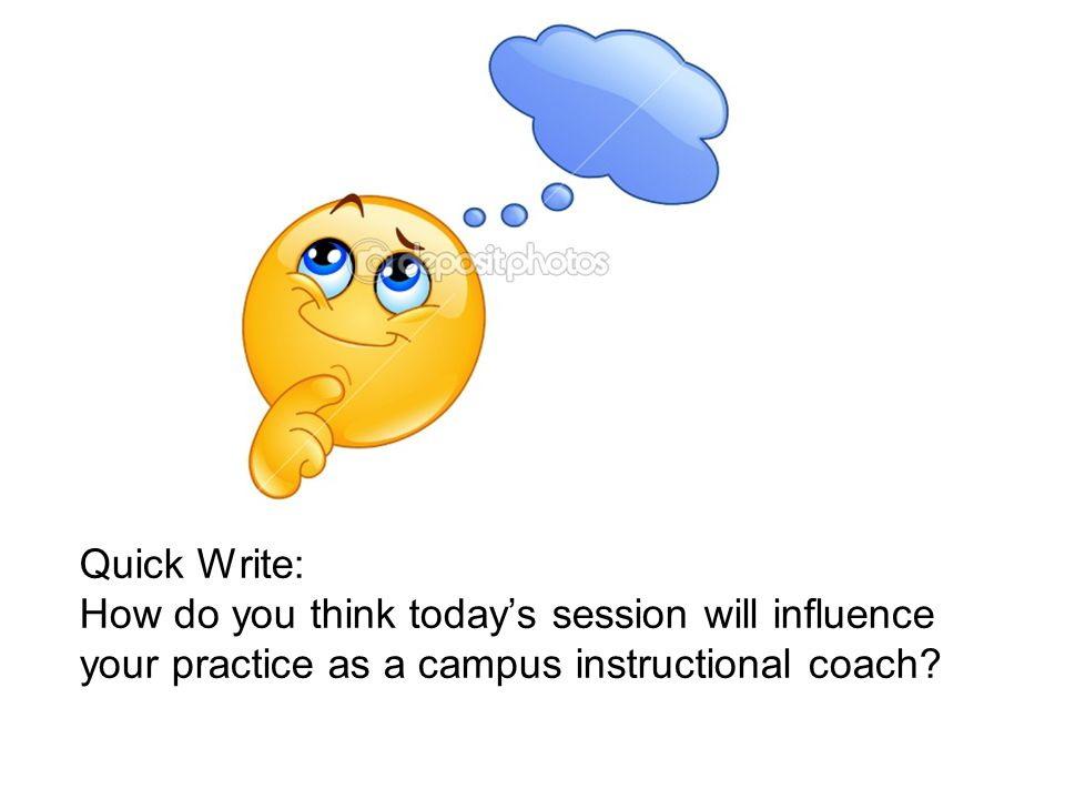 5 minutes Quick Write: How do you think today's session will influence your practice as a campus instructional coach