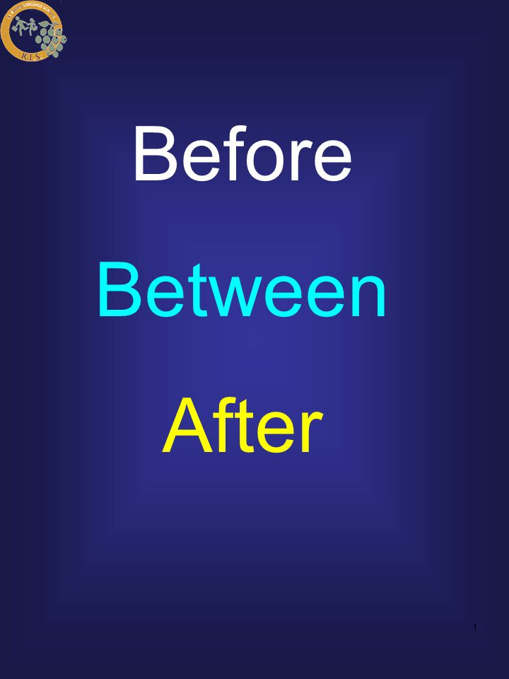 Before Between After