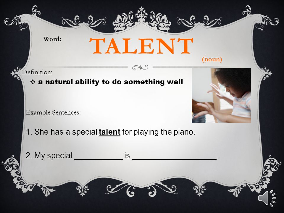 talent 1. She has a special talent for playing the piano.