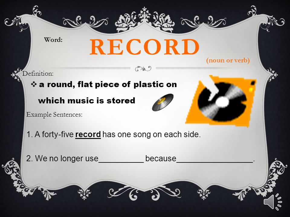 record a round, flat piece of plastic on which music is stored