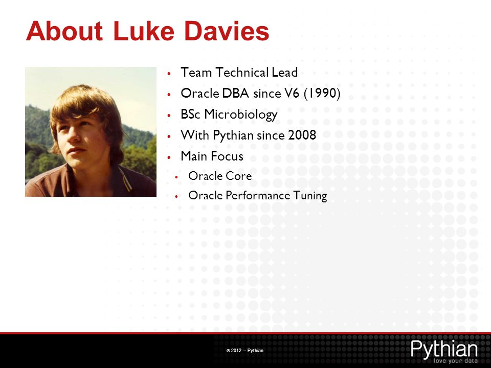 About Luke Davies Team Technical Lead Oracle DBA since V6 (1990)