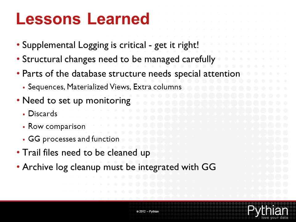 Lessons Learned Supplemental Logging is critical - get it right!