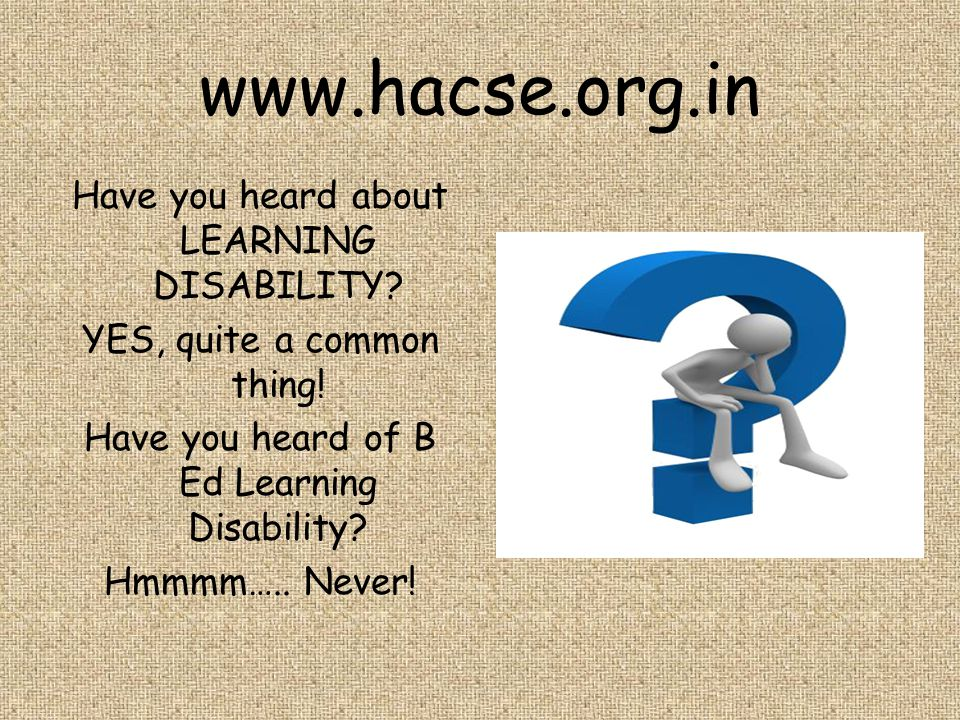 www.hacse.org.in Have you heard about LEARNING DISABILITY.