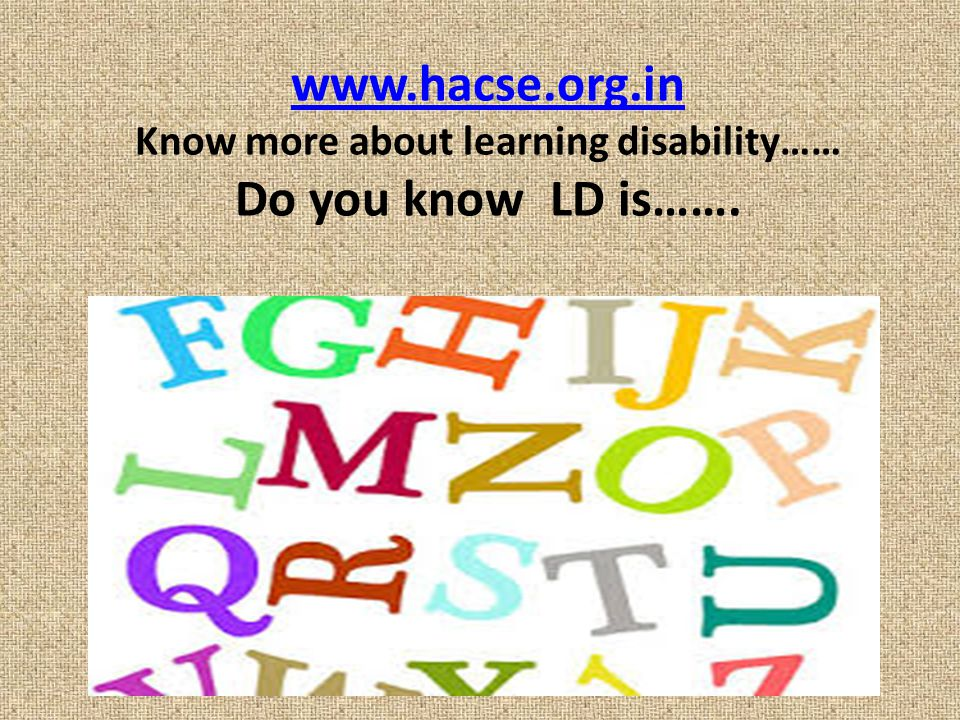 www.hacse.org.in Know more about learning disability…… Do you know LD is…….