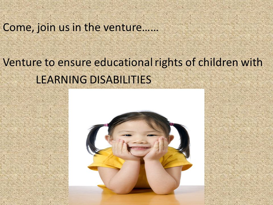 Come, join us in the venture…… Venture to ensure educational rights of children with LEARNING DISABILITIES