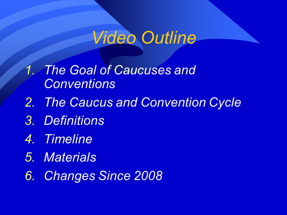 Video Outline The Goal of Caucuses and Conventions