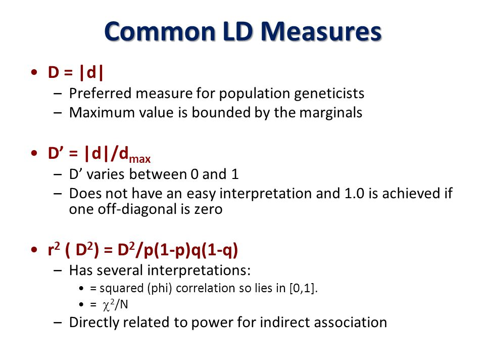Common LD Measures D = |d| D' = |d|/dmax r2 ( D2) = D2/p(1-p)q(1-q)
