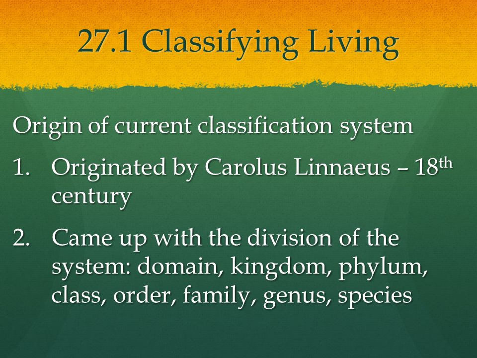 27.1 Classifying Living Origin of current classification system