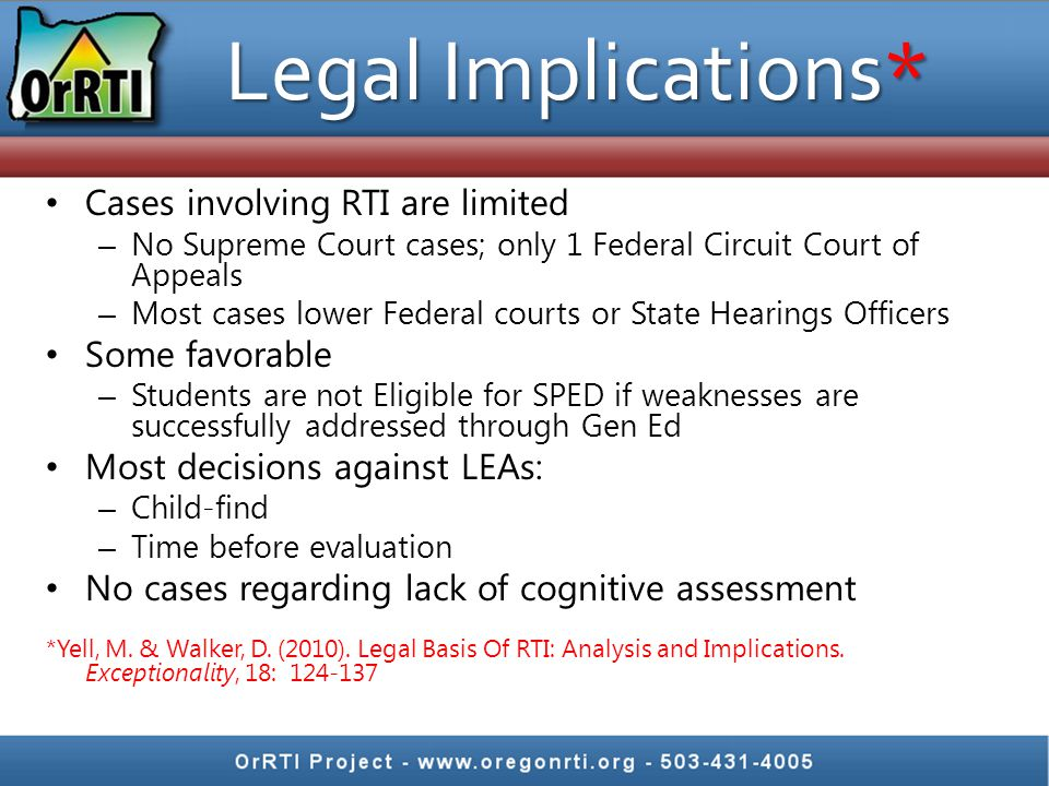 Legal Implications* Cases involving RTI are limited Some favorable