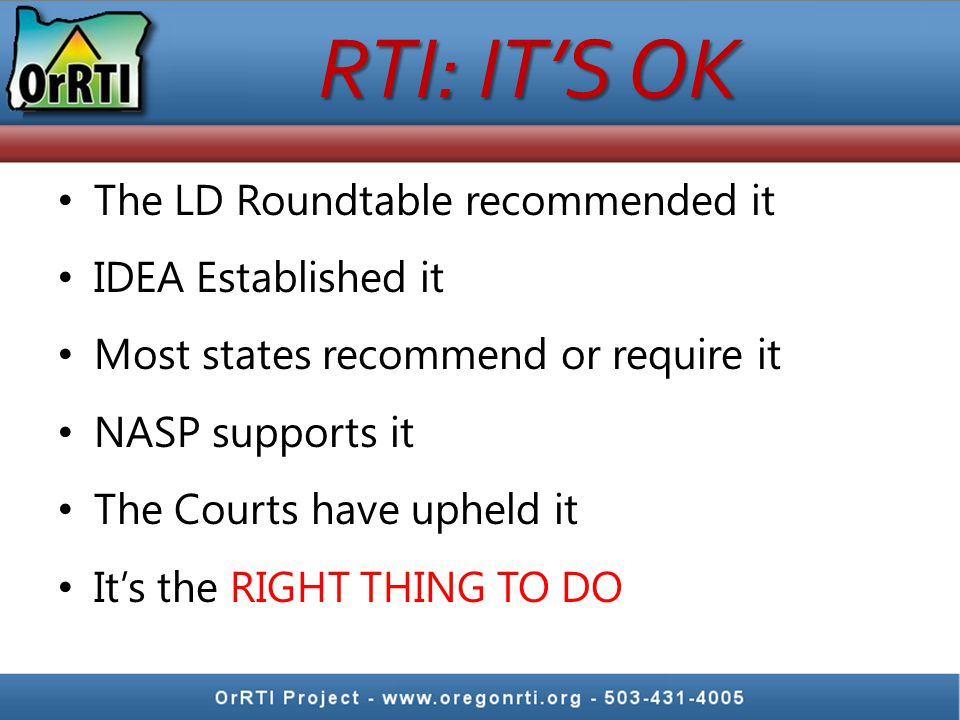 RTI: IT'S OK The LD Roundtable recommended it IDEA Established it