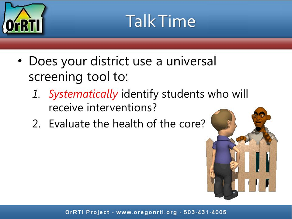 Talk Time Does your district use a universal screening tool to: