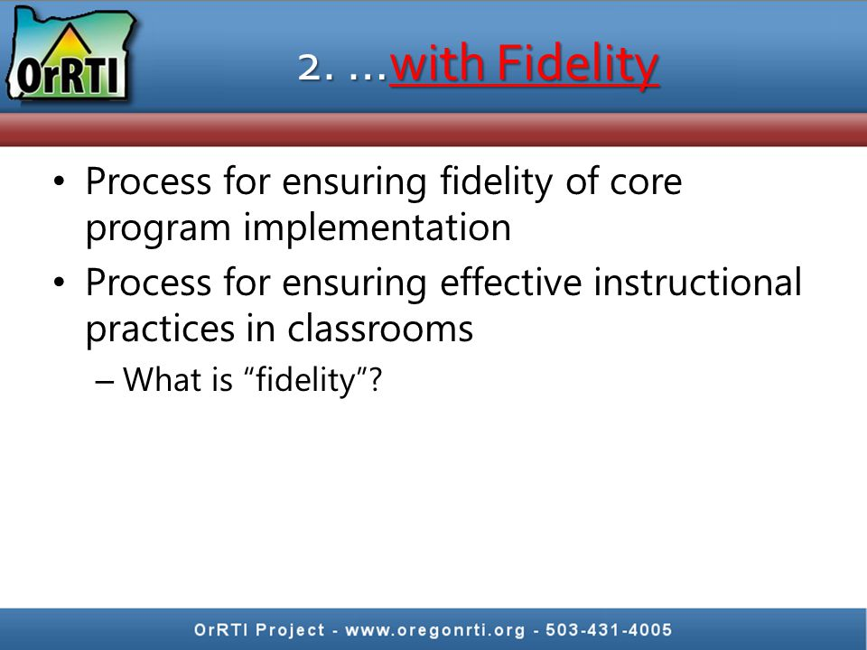 2. …with Fidelity Process for ensuring fidelity of core program implementation. Process for ensuring effective instructional practices in classrooms.