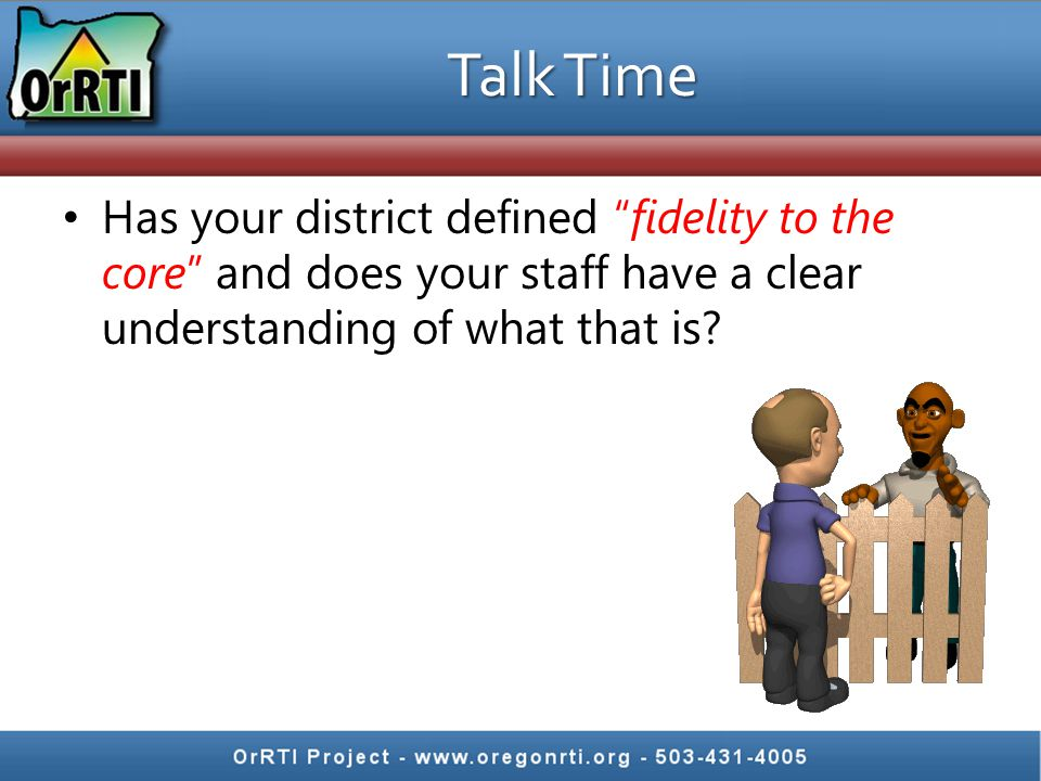 Talk Time Has your district defined fidelity to the core and does your staff have a clear understanding of what that is