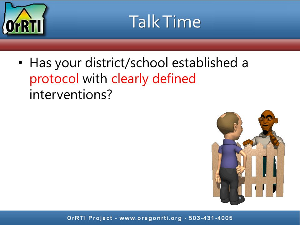 Talk Time Has your district/school established a protocol with clearly defined interventions