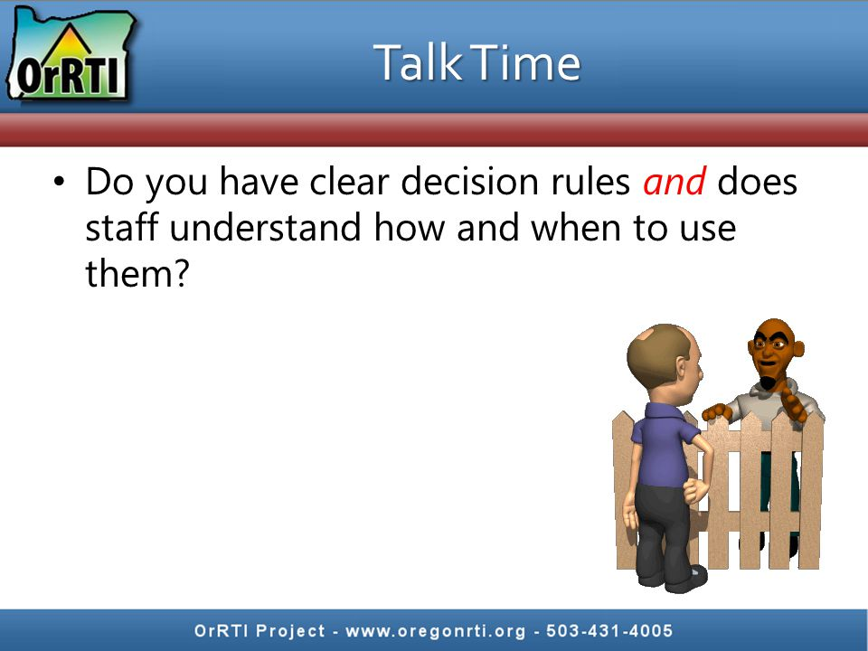 Talk Time Do you have clear decision rules and does staff understand how and when to use them