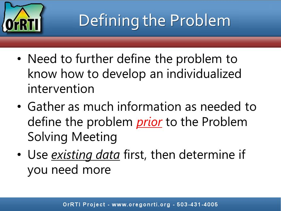 Defining the Problem Need to further define the problem to know how to develop an individualized intervention.