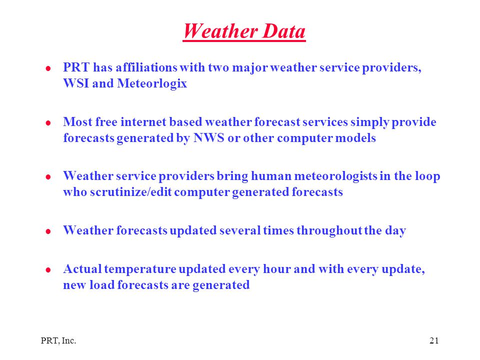Weather Data PRT has affiliations with two major weather service providers, WSI and Meteorlogix.