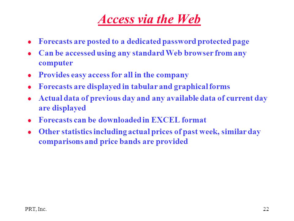 Access via the Web Forecasts are posted to a dedicated password protected page. Can be accessed using any standard Web browser from any computer.