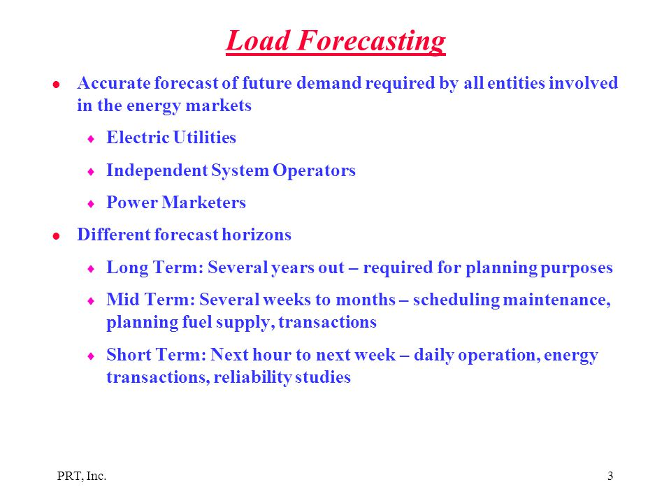 Load Forecasting Accurate forecast of future demand required by all entities involved in the energy markets.