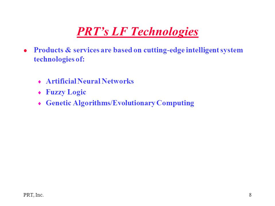 PRT's LF Technologies Products & services are based on cutting-edge intelligent system technologies of: