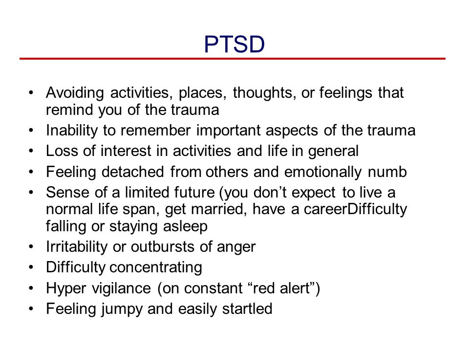 PTSD Avoiding activities, places, thoughts, or feelings that remind you of the trauma. Inability to remember important aspects of the trauma.