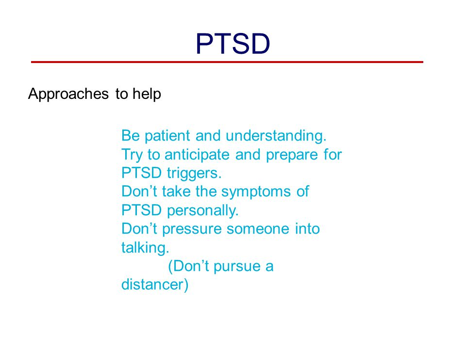 PTSD Approaches to help Be patient and understanding.