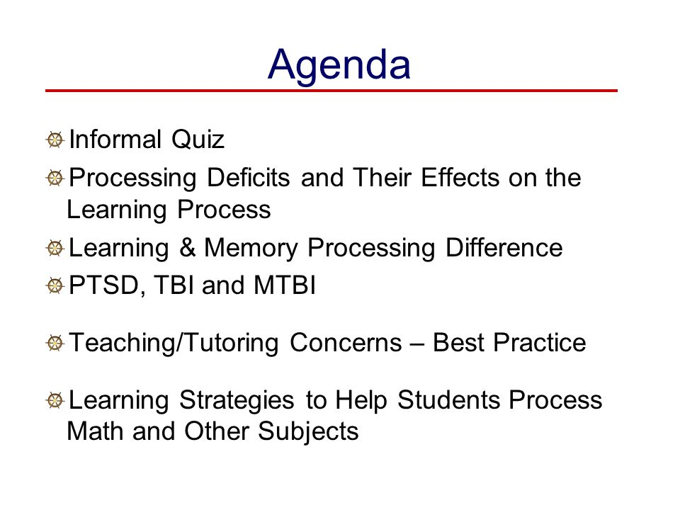 Agenda Informal Quiz. Processing Deficits and Their Effects on the Learning Process. Learning & Memory Processing Difference.