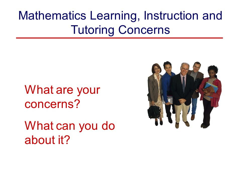 Mathematics Learning, Instruction and Tutoring Concerns