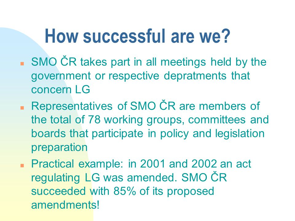 How successful are we SMO ČR takes part in all meetings held by the government or respective depratments that concern LG.