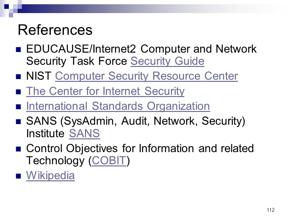 References EDUCAUSE/Internet2 Computer and Network Security Task Force Security Guide. NIST Computer Security Resource Center.