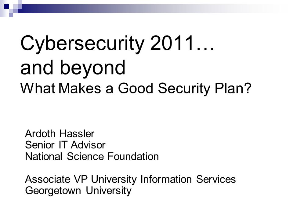 Cybersecurity 2011… and beyond What Makes a Good Security Plan