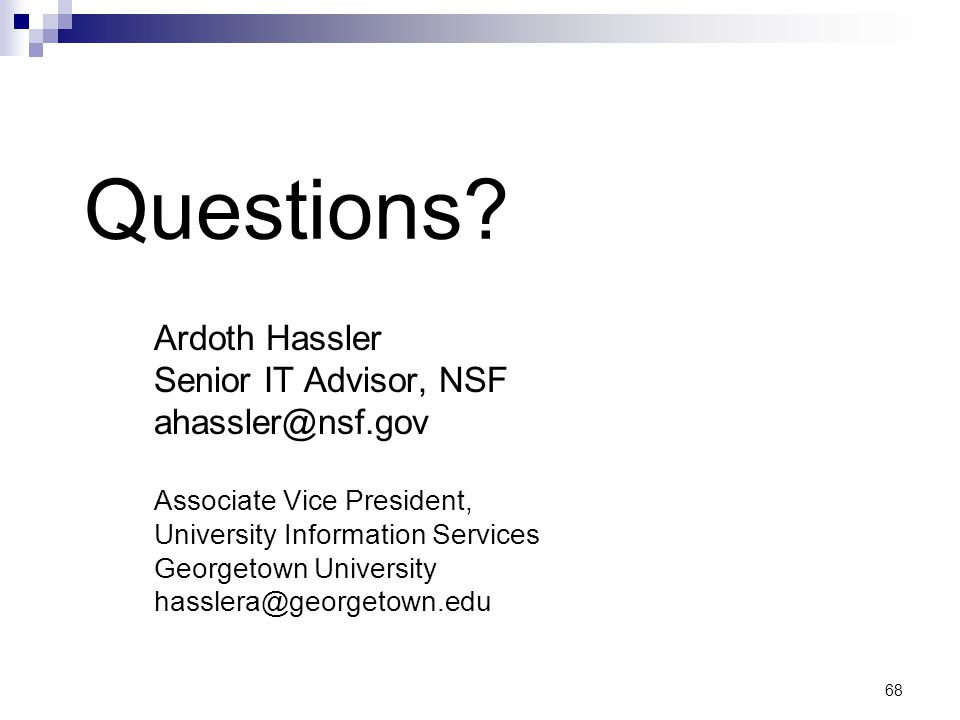 Questions Ardoth Hassler Senior IT Advisor, NSF ahassler@nsf.gov