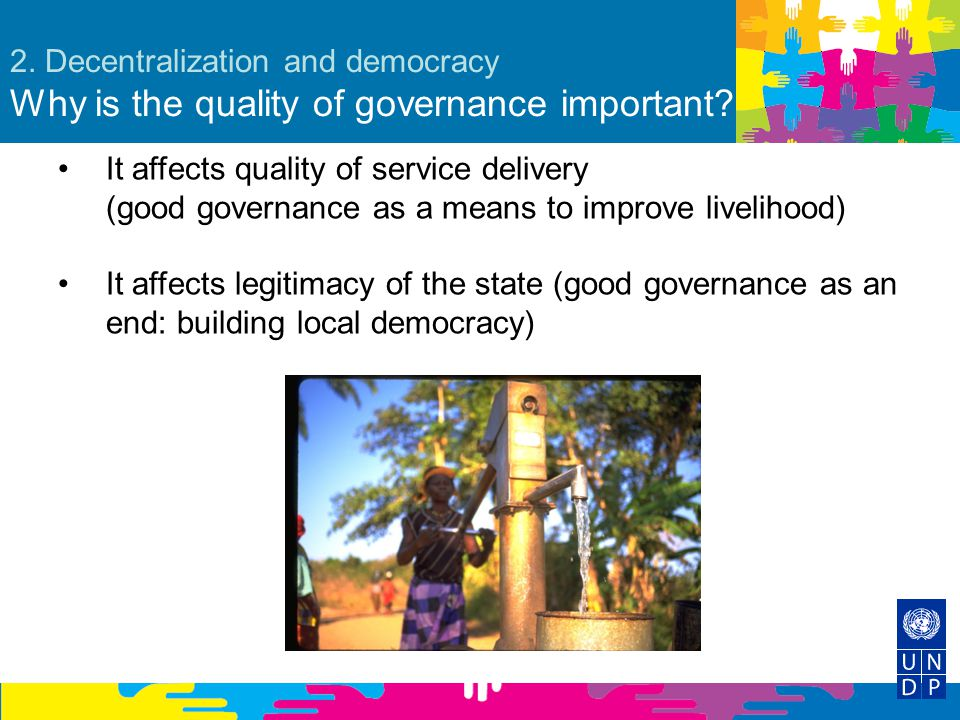 2. Decentralization and democracy Why is the quality of governance important