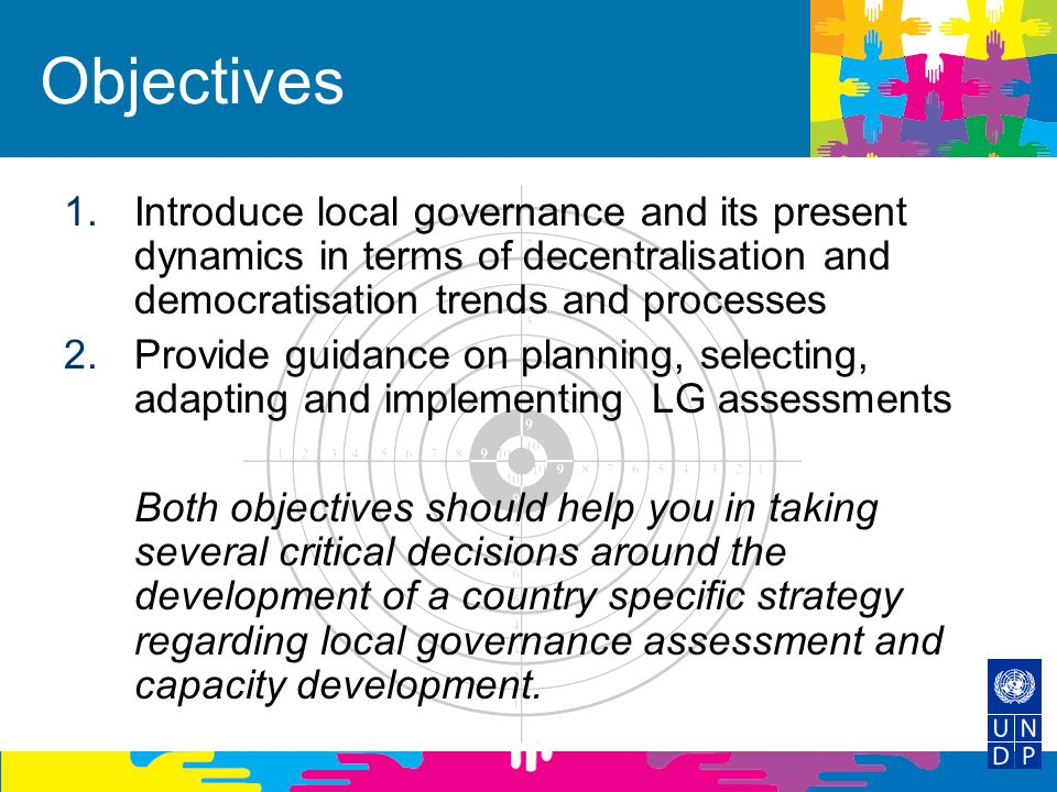 Objectives Introduce local governance and its present dynamics in terms of decentralisation and democratisation trends and processes.